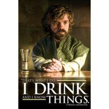 Trónok harca plakát - Tyrion: I Drink And I Know Things
